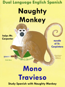 The image is the book's cover and shows a drawing of a spider monkey holding a chisel. The title and series title are as follows—Dual Language English Spanish: Naughty Monkey Helps Mr. Carpenter - Mono Travieso Ayuda al Sr. Carpintero. Learn Spanish Collection