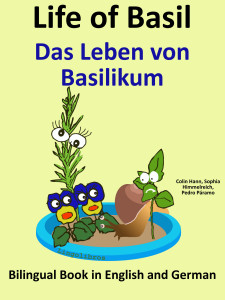 Life of Basil - Das Leben von Basilikum - Bilingual Book in English and German