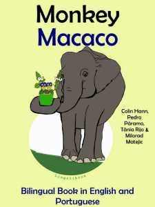 Bilingual Tale in English and Portuguese_ Monkey - Macaco - Colin Hann; Pedro Paramo