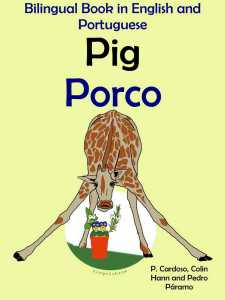 Bilingual Tale in English and Portuguese_ Pig - Porco - Colin Hann; Pedro Paramo