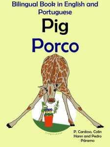 Bilingual Tale in English and Portuguese_ Pig - Porco - Colin Hann; Pedro Paramo