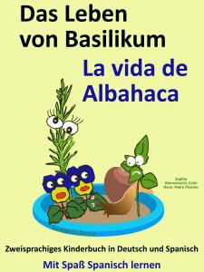 Das Leben von Basilikum - La vida de Albahaca. Kostenfreies zweisprachiges Kinderbuch in Deutsch und Spanisch.