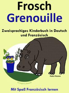 Zweisprachiges Kinderbuch in Deutsch und Französisch - Frosch - Grenouille (Mit Spaß Französisch lernen )