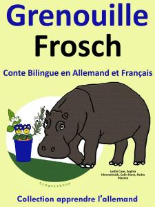 Conte Bilingue en Allemand et Français: Grenouille - Frosch. Collection apprendre l'allemand.