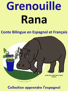Conte Bilingue en Espagnol et Français: Grenouille - Rana. Collection apprendre l'espagnol.