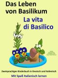 Das Leben von Basilikum - La vita di Basilico. Kostenfreies zweisprachiges Kinderbuch in Deutsch und Italienisch. Mit Spaß Italienisch lernen