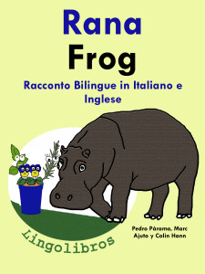 Racconto Bilingue in Italiano e Inglese: Rana - Frog. Serie Impara l'inglese.