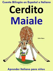 uento Bilingüe en Español e Italiano: Cerdito - Maiale