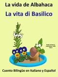 Cuento Bilingüe en Español e Italiano: La Vida de Albahaca (Colección aprender Italiano)